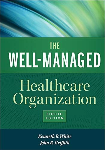 Read Book The Wellmanaged Healthcare Organization Eighth Edition