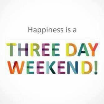 Happiness is a three day weekend! #3DayWeekend #WeekendVibes ...