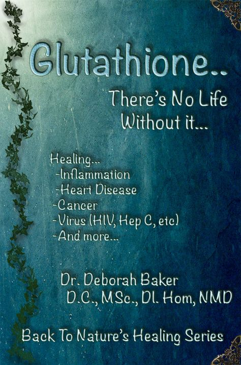 My book ...'Glutathione..There's No Life Without It'  http://www.drdeborahbaker.com/glutathione-benefits/