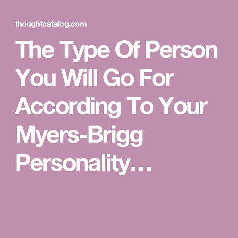 The Type Of Person You Will Go For According To Your Myers-Brigg Personality…