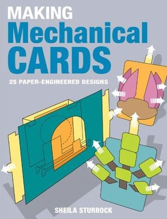 Making Mechanical Cards 25 Paper Engineered Designs Pop Up Cards Interactive Cards Cards