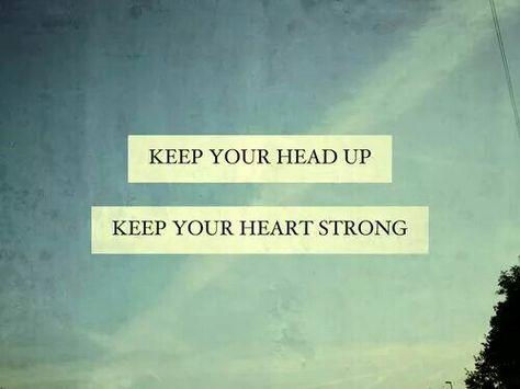 head up ; heart strong ♡