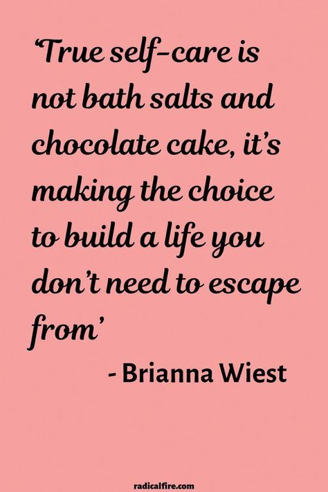 """""""True self-care is not bath salts and chocolate cake, it's making the choice to build a life you don't need to escape from"""" - Brianna Wiest  Self-care, self-love, and self-compassion are very important things in life. Be kind to yourself and create a life you love for yourself #quote #selfcare #life #lifequotes #bossbabe #moneyboss"""