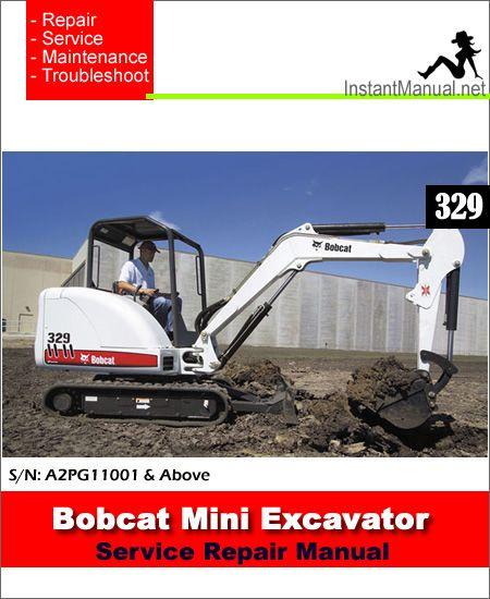 This Manual Contain Repair Maintenance Troubleshooting Procedures For Bobcat Mini Excavator 329 Model Bobcatminiexcavatorser Mini Excavator Excavator Bobcat