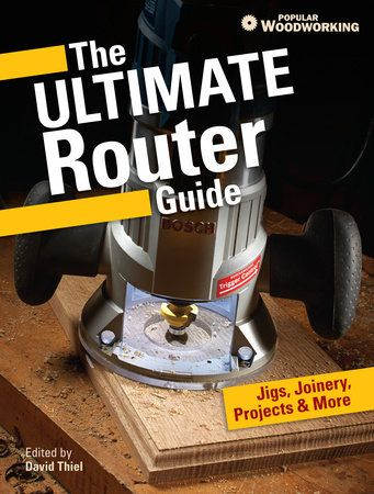 The Ultimate Router Guide 9781440339820 Penguinrandomhouse Com Books In 2020 Router Woodworking Popular Woodworking Woodworking Jigs
