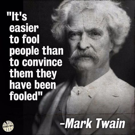 It's Easier to Fool People Than to Convince Them They Have Been Fooled – Mark Twain Wise Quotes, Quotable Quotes, Famous Quotes, Great Quotes, Motivational Quotes, Funny Quotes, Inspirational Quotes, Powerful Quotes, Lyric Quotes