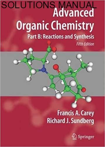 Solutions Manual For Advanced Organic Chemistry Part B Reactions And Synthesis 5th Editio Organic Chemistry Books Advanced Organic Chemistry Organic Chemistry