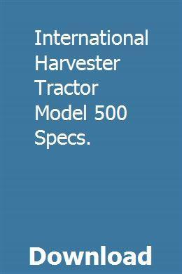 International Harvester Tractor Model 500 Specs International Harvester Tractors International Harvester Tractors