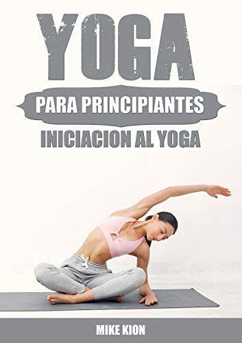 Yoga Para Principiantes Iniciacion Al Yoga En Casa Iniciacion Al Yoga Yoga Principiantes Yoga En Casa