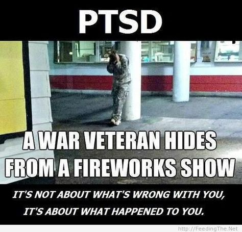 PTSD - my boyfriend loves fireworks but sometimes the PTSD kicks in from Afghanistan.