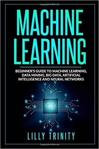 Machine Learning Beginner S Guide To Machine Learning Data Mining Big Data Artificial Intelligence And Machine Learning Machine Learning Book Data Science