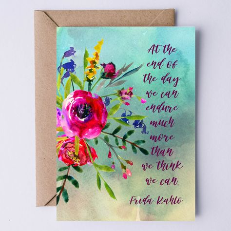 Frida Kahlo Quote Printable Card   At the end of the day we can endure much more than we think we can. Empowering Instant Download