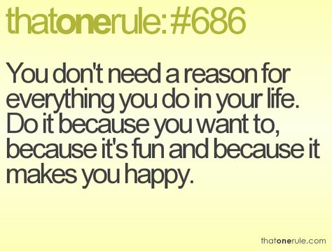 Do what makes YOU happy. Always.