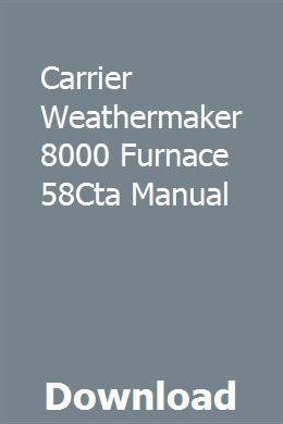 Carrier Weathermaker 8000 Furnace 58cta Manual Manual Informational Writing Solutions