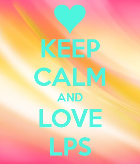 KEEP CALM AND LOVE LPS BECAUSE IF YOU DISRESPECT WHAT YOU HAVE GIVE IT ALL TO ME XXXXXXXXXXXXXX