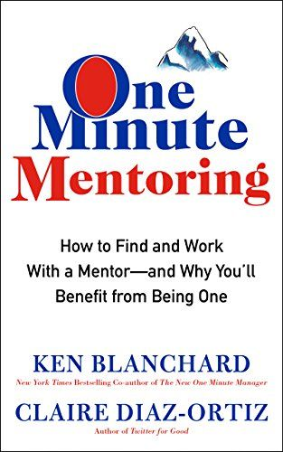 Complete Book Of One Minute Mentoring How To Find And Work With A Mentor And Why You Ll Benefit From Being One Epub In 2020 Ken Blanchard Blanchard Mentor