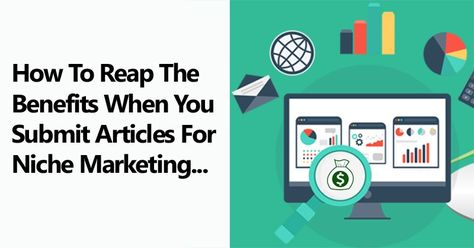 How To Reap The Benefits When You Submit Articles For Niche Marketing | Niche PLR Blogs
