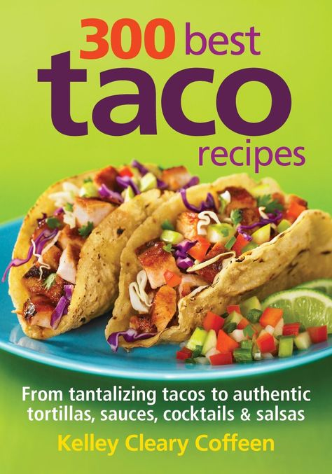 300 Best Taco Recipes: From Tantalizing Tacos to Authentic