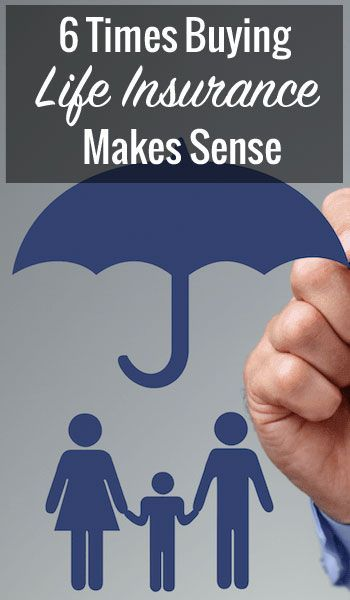 6 Times Buying Life Insurance Makes Sense Life Insurance Quotes