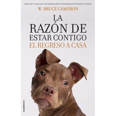 La Razon De Estar Contigo El Regreso A Casa Paperback Walmart Com Dog Books Classic Story Can Dogs Eat Blueberries