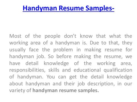 You can get the detail knowledge about handyman and their job - sample handyman resume