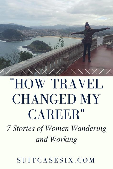 'How Travel Changed My Career' – 7 Stories of Women Working and Wandering