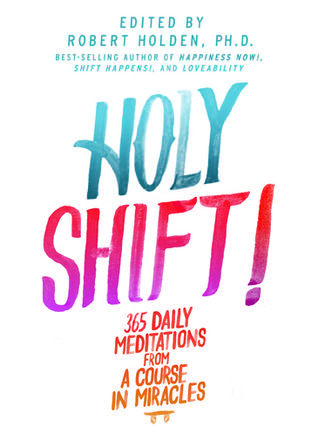 Holy Shift 365 Daily Meditations From A Course In Miracles