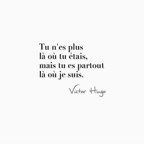 Inspirational Quote: TEXTE Tu nes plus là où tu étais mais tu es partout là où je suis. Victor
