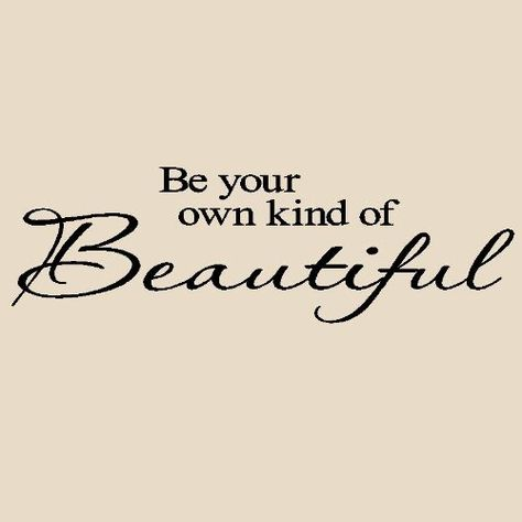 """""""Be your own kind of Beautiful"""""""