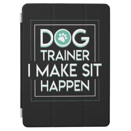 Dog Trainer I Make Sit Happen Hobby Design Gifts S Ipad Air Cover