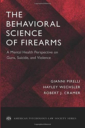 The Behavioral Science of Firearms: A Mental Health Perspective on Guns, Suicide, and Violence (American Psychology-Law Society Series) - Default