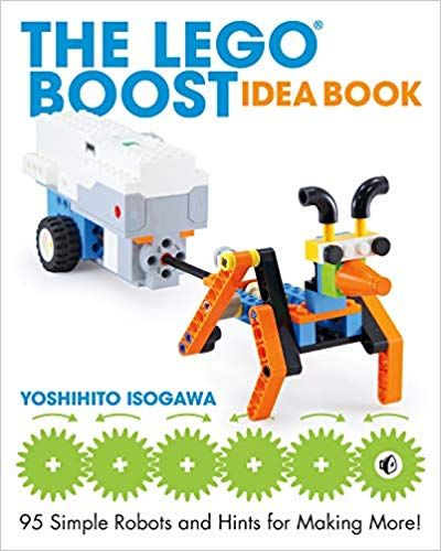 The LEGO BOOST Idea Book: 95 Simple Robots and Clever