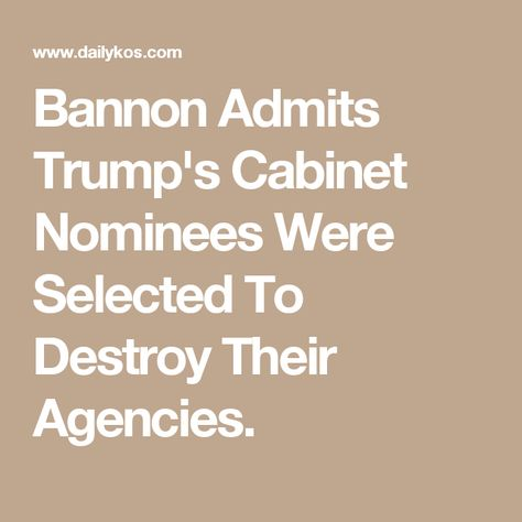 Bannon Admits Trump's Cabinet Nominees Were Selected To Destroy ...