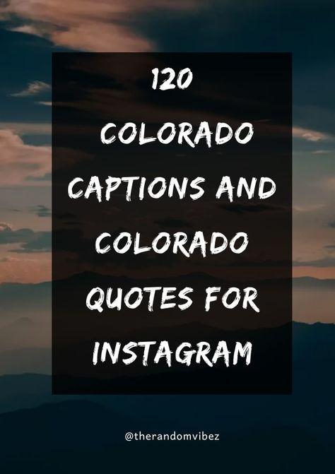 #ColoradoCaptions #ColoradoQuotes #Colorado #Coloradosayings #Coloradoinstagram #Coloradopics #instagramcaptions