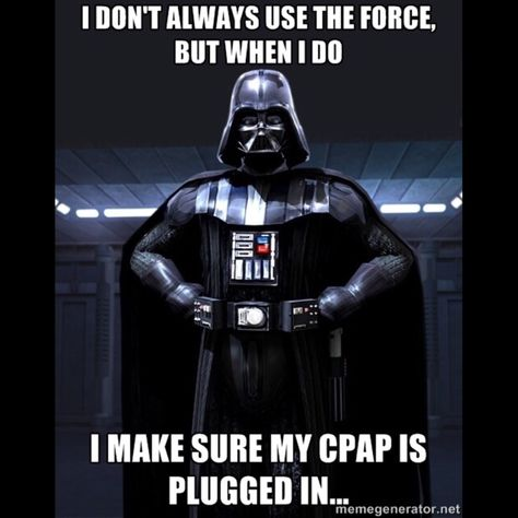"""I don't always use the force; but when I do, I make sure my CPAP is plugged in."" #starwars #CPAP #sleepapnea #humor"