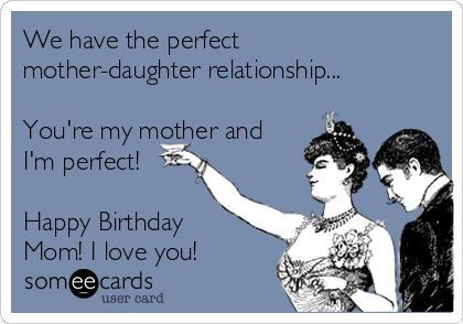 Pin By Melanie Webster Ecards Humor On Ecards Humor Happy Birthday Mom Funny Mom Birthday Quotes Happy Birthday Mom From Daughter