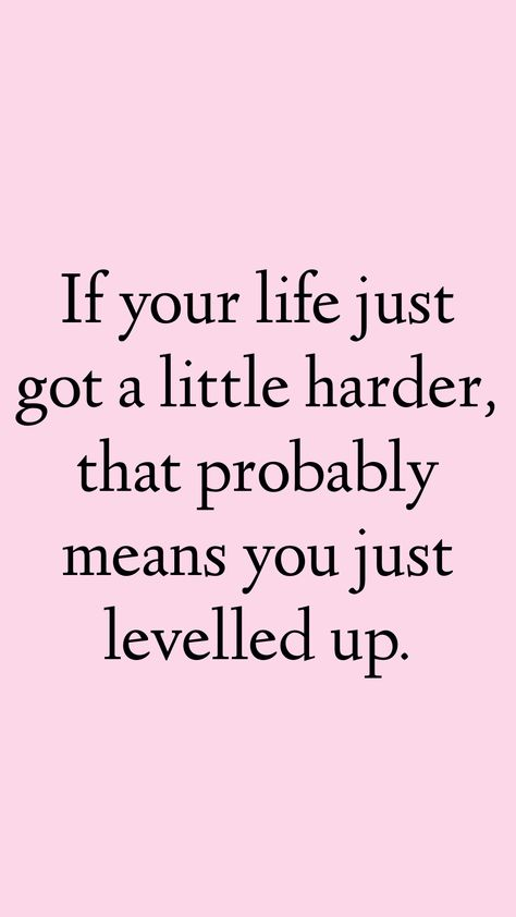 If your life just got a little harder, that probably means you just levelled up.