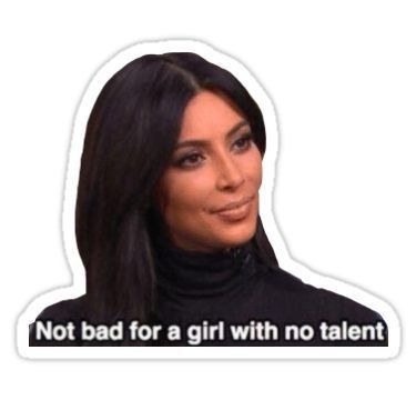 Not Bad For A Girl With No Talent Kim Kardashian Sticker By