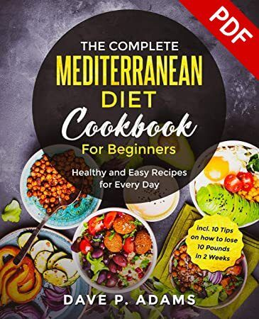 The Complete Mediterranean Diet Cookbook For Beginners Healthy And Easy Recipes For Ever Mediterranean Diet Cookbook Cookbooks For Beginners Diabetic Cookbook
