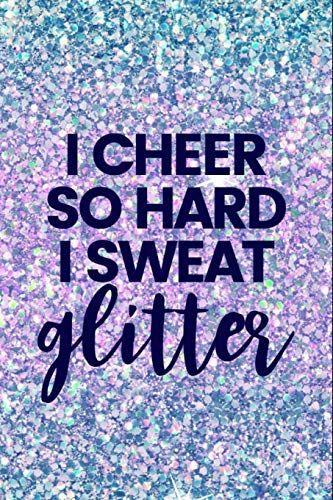 Blank Lined Journal Notebook For Girls Cheerleading Cheer Cheerleader I Cheer So Hard I Sweat Glitter Gifts For Dance Quotes Cheer Quotes Dance Competition