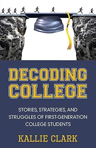 Decoding College: Stories, Strategies, and Struggles of First-Generation College Students