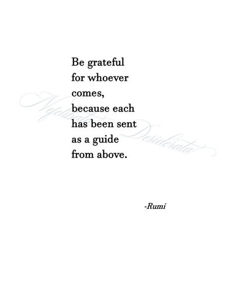Be Grateful for Whoever Comes, Because Each Has Been Sent As a Guide From Above Rumi Quote Digital D