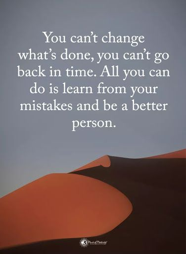 Learn From Your Mistakes And Be A Better Person Learning From Mistakes Quotes Good Person Quotes Lesson Learned Quotes