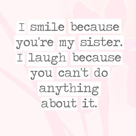 sister quotes I smile because youre my sister. I laugh because you cant do anything about it. - 30 Quotes Youll Only Understand if You Have a Sister - Photos Missing Sister Quotes, Cute Sister Quotes, Sister Quotes In Hindi, Sister Birthday Quotes Funny, Little Sister Quotes, Brother Sister Quotes, Mothers Day Quotes, Nephew Quotes, Qoutes About Sisters