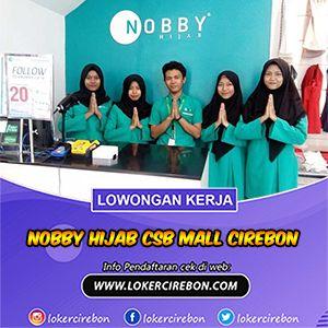 Lowongan Kerja Nobby Hijab Csb Mall Cirebon Di 2020 Pendidikan