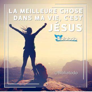 La Meilleure Chose Dans Ma Vie C Est Jesus Image Biblique Biblique Images Chretiennes