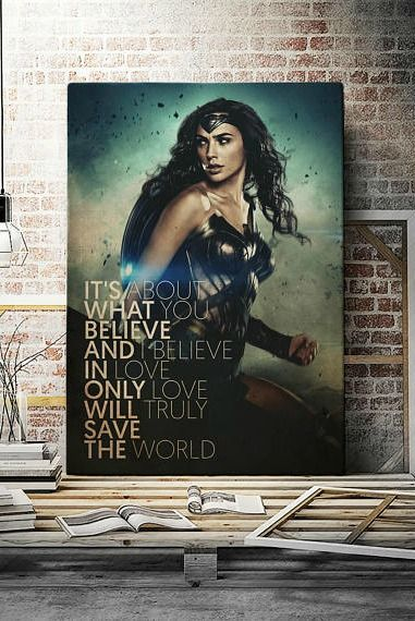 Wonder Woman Poster The Wonder Woman Print Featuring Gal Gadot And The Saying It S Abou I Believe In Love Wonder Woman Quotes Motivational Quotes For Women