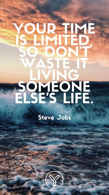 Live Your Life To The Fullest Quotes Mobile Wallpapers You Are Your Reality Full Quote Steve Jobs Quotes Living Your Life Quotes