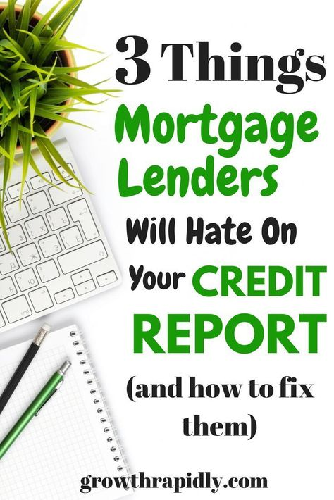 3 Things Mortgage Lenders Will Hate About Your Credit Report | GrowthRapidly