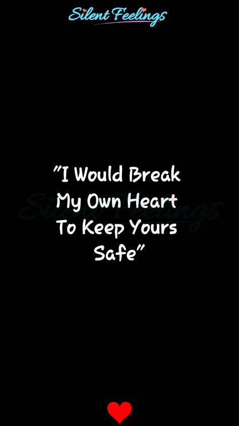 """""""I Would Break My Own Heart To Keep Yours Safe"""""""
